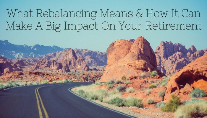 What Rebalancing Means & How It Can Make A Big Impact On Your Retirement