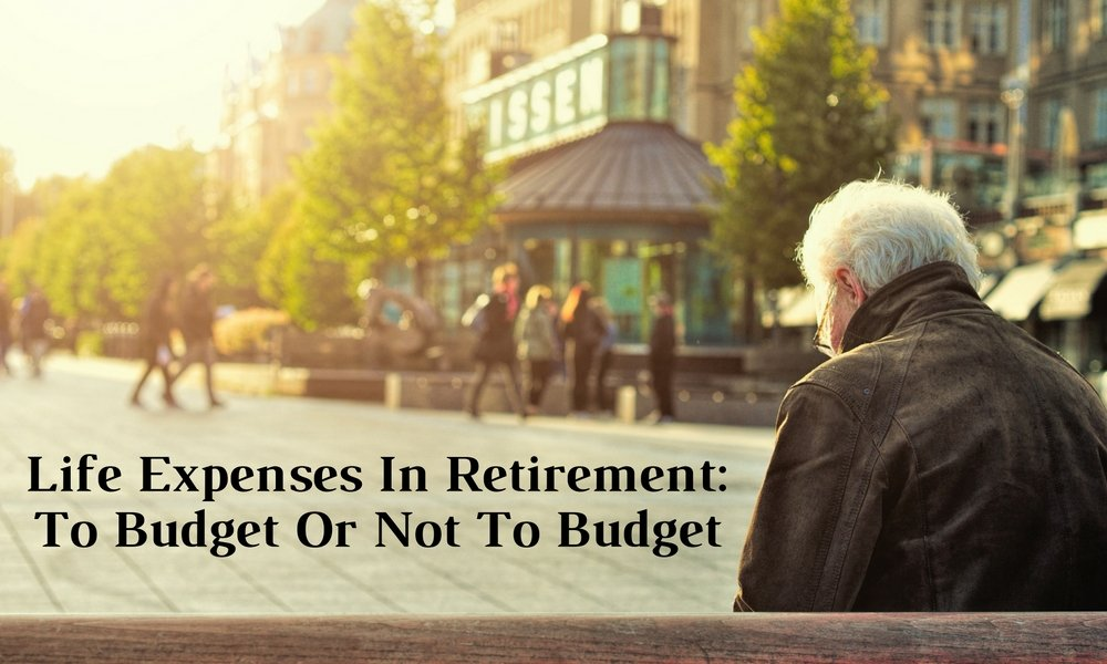 Life Expenses In Retirement: To Budget Or Not To Budget